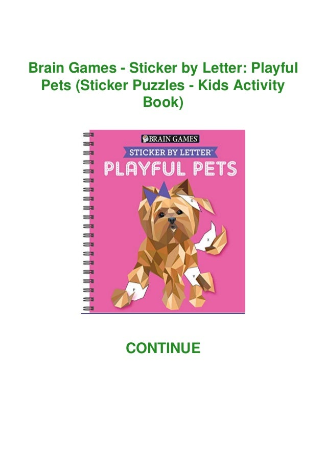 Brain Games - Sticker by Letter: Playful Pets (Sticker Puzzles - Kids Activity Book) CONTINUE