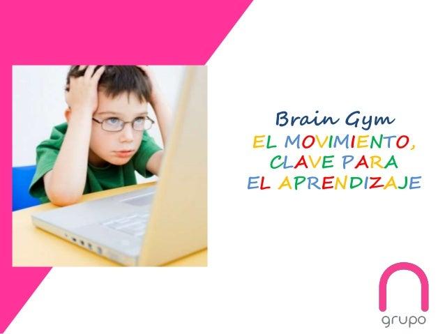 Brain Gym EL MOVIMIENTO, CLAVE PARA EL APRENDIZAJE