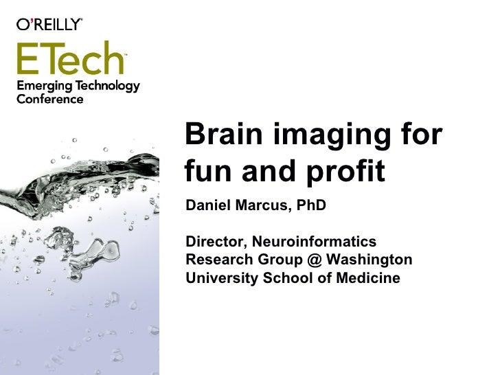 Brain imaging for fun and profit <ul><li>Daniel Marcus, PhD </li></ul><ul><li>Director, Neuroinformatics Research Group @ ...