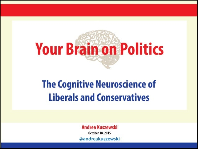 Your Brain on Politics: The Cognitive Neuroscience of Liberals and Conservatives