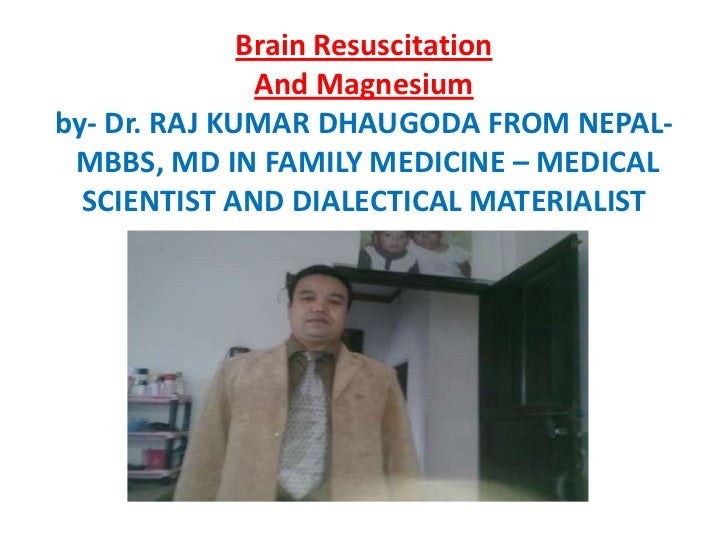Brain Resuscitation And Magnesiumby- Dr. RAJ KUMAR DHAUGODA FROM NEPAL- MBBS, MD IN FAMILY MEDICINE – MEDICAL SCIENTIST AN...