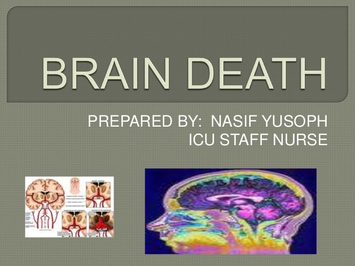 BRAIN DEATH <br />PREPARED BY:  NASIF YUSOPH<br />ICU STAFF NURSE<br />