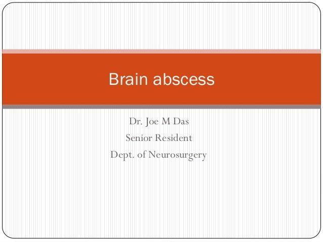 Dr. Joe M Das Senior Resident Dept. of Neurosurgery Brain abscess