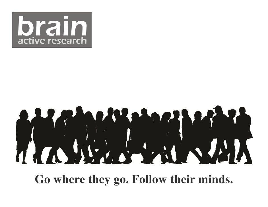 Go where they go. Follow their minds.