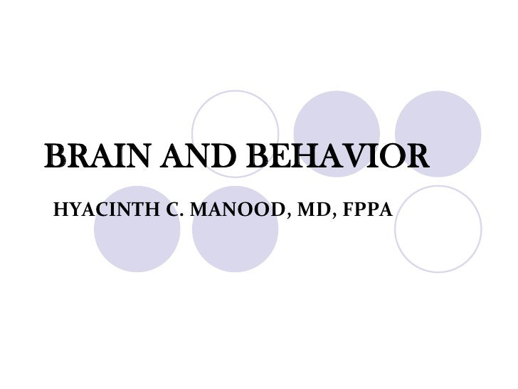 BRAIN AND BEHAVIOR<br />HYACINTH C. MANOOD, MD, FPPA<br />