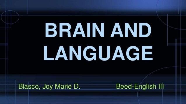 Blasco, Joy Marie D. Beed-English III BRAIN AND LANGUAGE