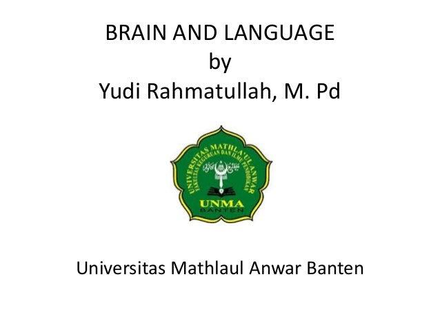 BRAIN AND LANGUAGE by Yudi Rahmatullah, M. Pd Universitas Mathlaul Anwar Banten