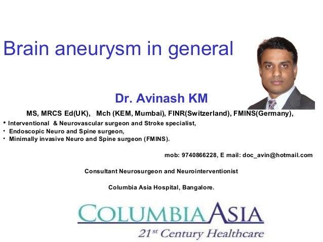Brain aneurysm in general Dr. Avinash KM MS, MRCS Ed(UK), Mch (KEM, Mumbai), FINR(Switzerland), FMINS(Germany), • Interven...
