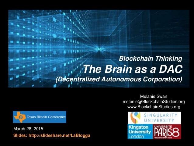 March 28, 2015 Slides: http://slideshare.net/LaBlogga Melanie Swan melanie@BlockchainStudies.org www.BlockchainStudies.org...