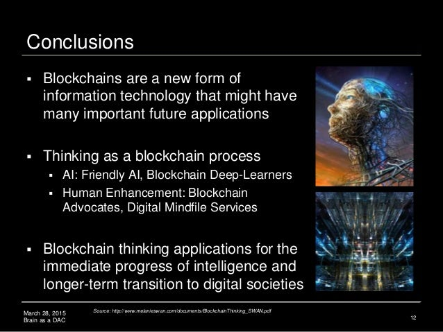 March 28, 2015 Brain as a DAC Conclusions  Blockchains are a new form of information technology that might have many impo...