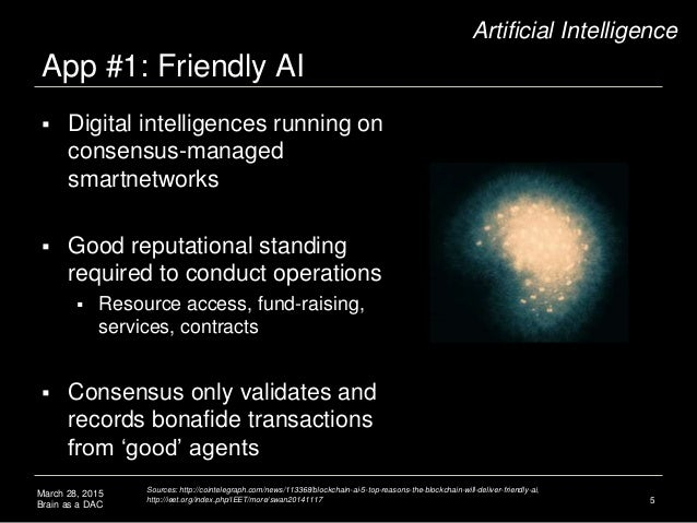 March 28, 2015 Brain as a DAC App #1: Friendly AI 5 Artificial Intelligence  Digital intelligences running on consensus-m...