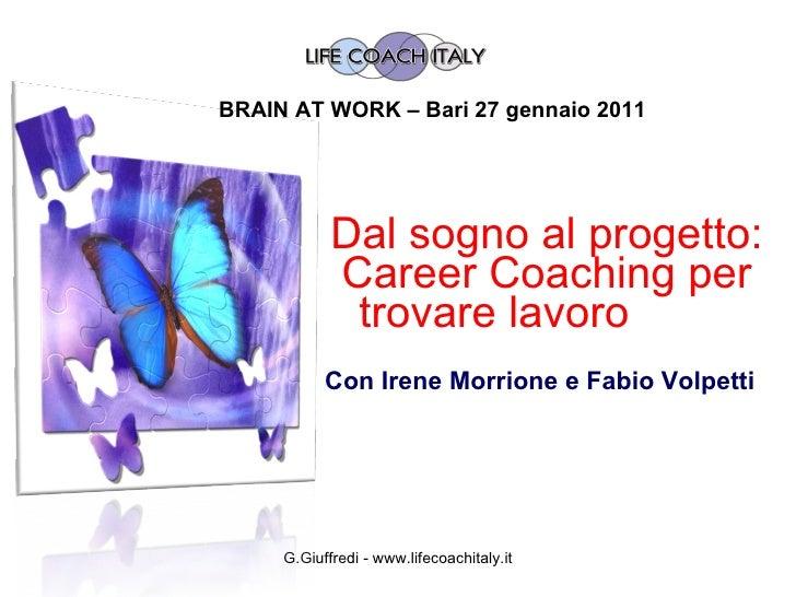 Dal sogno al progetto: Career Coaching per trovare lavoro   Con Irene Morrione e Fabio Volpetti  G.Giuffredi - www.lifecoa...
