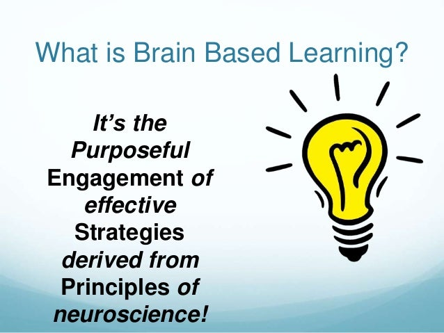 brain-based learning research paper The three distinguished models, which will be discuused in this paper, are brain-based learning by eric jensen, harry wong, and howard gardner's theory of multiple intelligences these theories will be discussed regarding their strengths and weaknesses as well as their applications in effective classroom management .