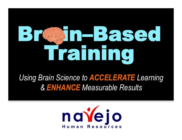 Br in–Based Training    Using Brain Science to ACCELERATE Learning & ENHANCE Measurable Results