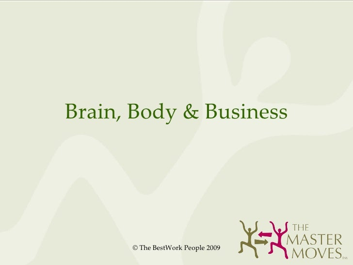 Brain, Body, & Business Want to be Fit to Thrive in Any Economy? © The BestWork People 2009