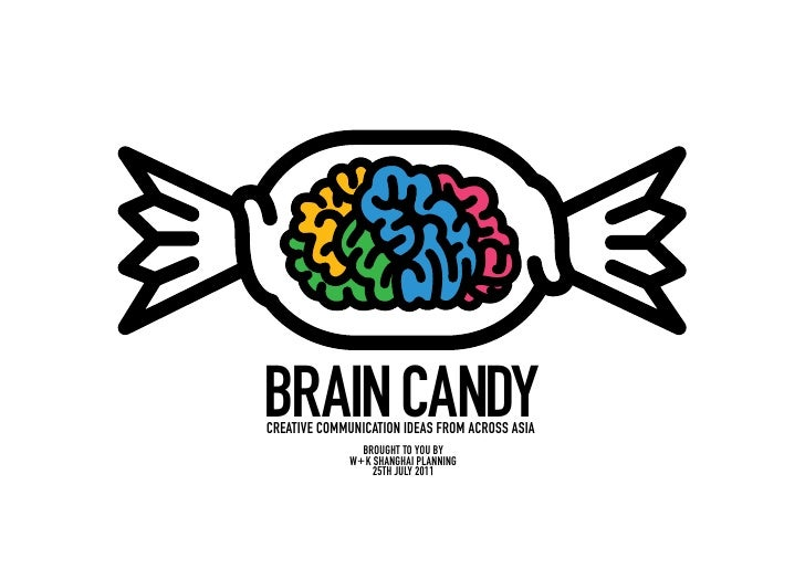 BRAIN CANDYCREATIVE COMMUNICATION IDEAS FROM ACROSS ASIA               BROUGHT TO YOU BY             W+ K SHANGHAI PLANNIN...