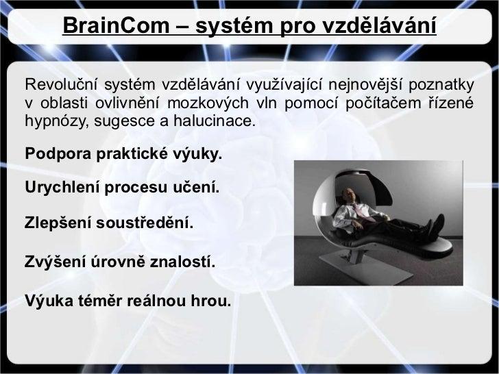 BrainCom – systém pro vzdělávání Revoluční systém vzdělávání využívající nejnovější poznatky v oblasti ovlivnění mozkových...