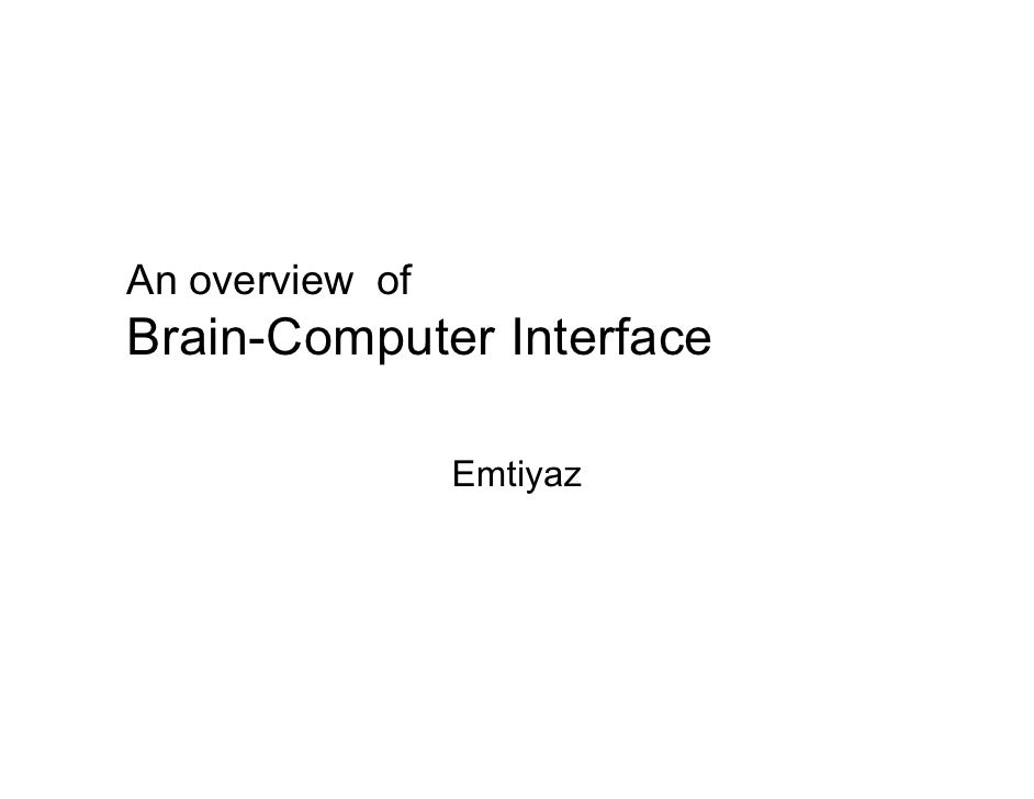 An overview of Brain-Computer Interface                   Emtiyaz
