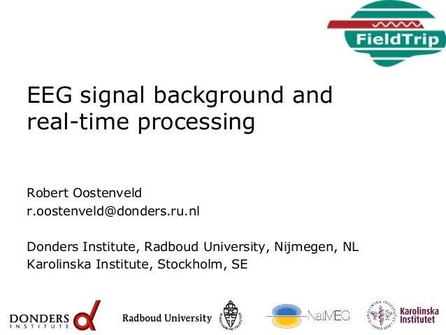 EEG signal background and real-time processing Robert Oostenveld r.oostenveld@donders.ru.nl Donders Institute, Radboud Uni...