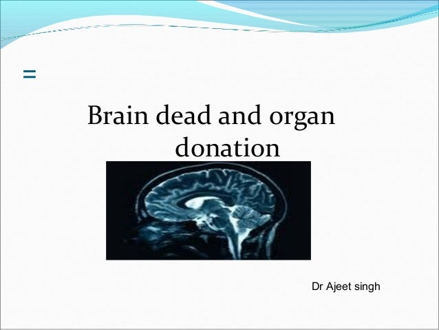 = Brain dead and organ donation Dr Ajeet singh
