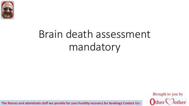 Brain death assessment mandatory Brought to you by The Nurses and attendants staff we provide for your healthy recovery fo...