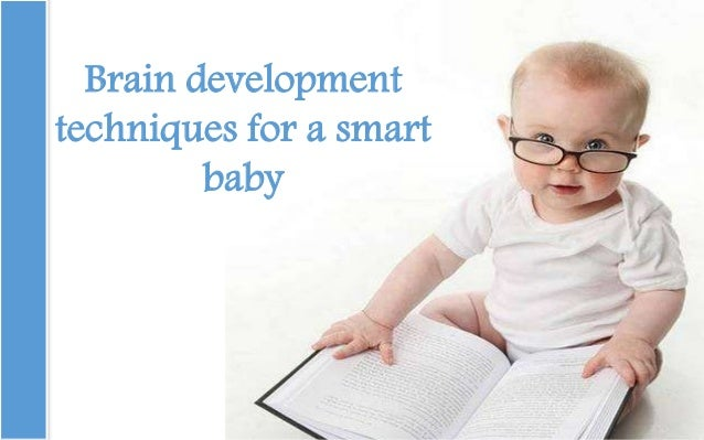 Brain development techniques for a smart baby