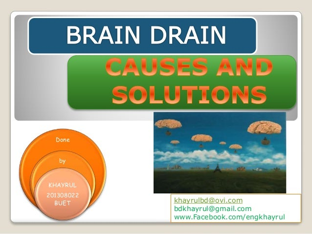 brain drain causes and solutions brain drain causes and solutions done by khayrul 201308022 buet khayrulbd ovi com bdkhayrul gmail com