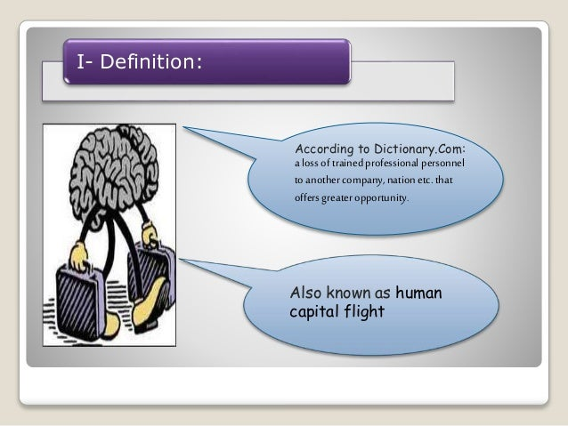 I- Definition:  According to Dictionary.Com:  a loss of trained professional personnel  to another company, nation etc. th...
