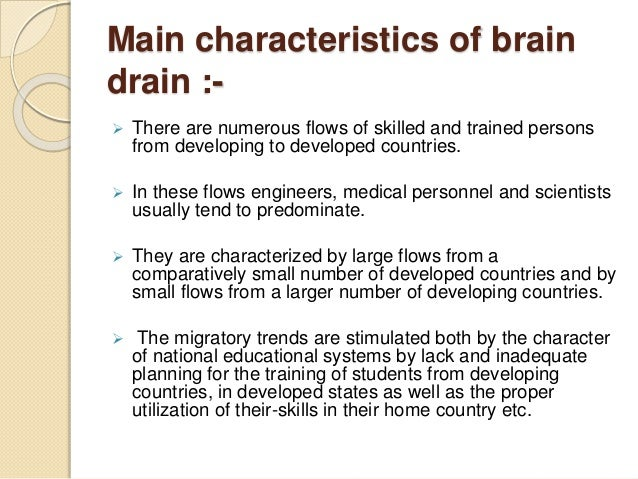 Main characteristics of brain drain :-  There are numerous flows of skilled and trained persons from developing to develo...