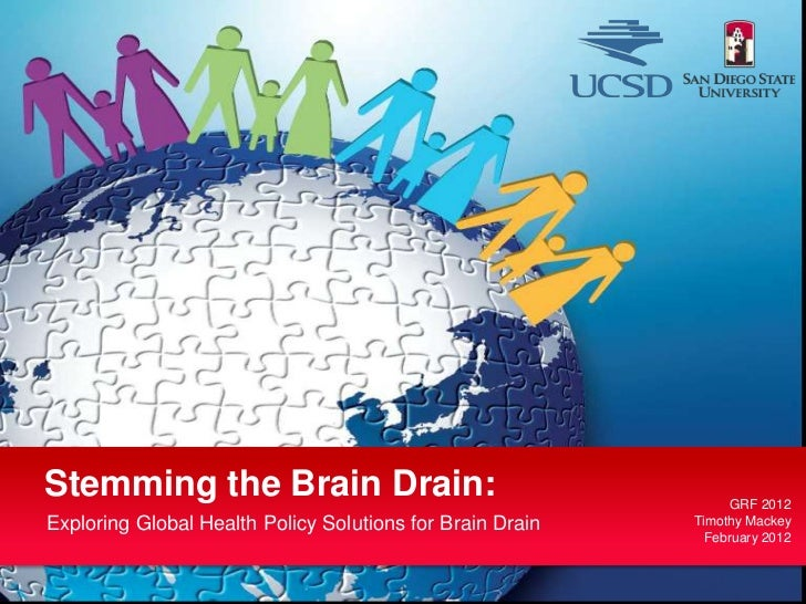 Stemming the Brain Drain:                                       GRF 2012Exploring Global Health Policy Solutions for Brain...