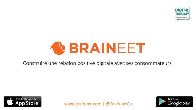- © Braineet 2015 - Construire une relation positive digitale avec ses consommateurs. www.braineet.com | @BraineetCo