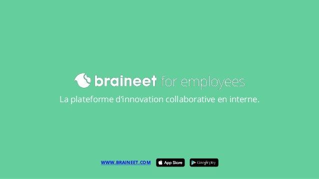 La plateforme d'innovation collaborative en interne. WWW.BRAINEET.COM