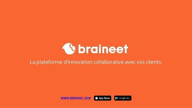 La plateforme d'innovation collaborative avec vos clients. WWW.BRAINEET.COM App Store