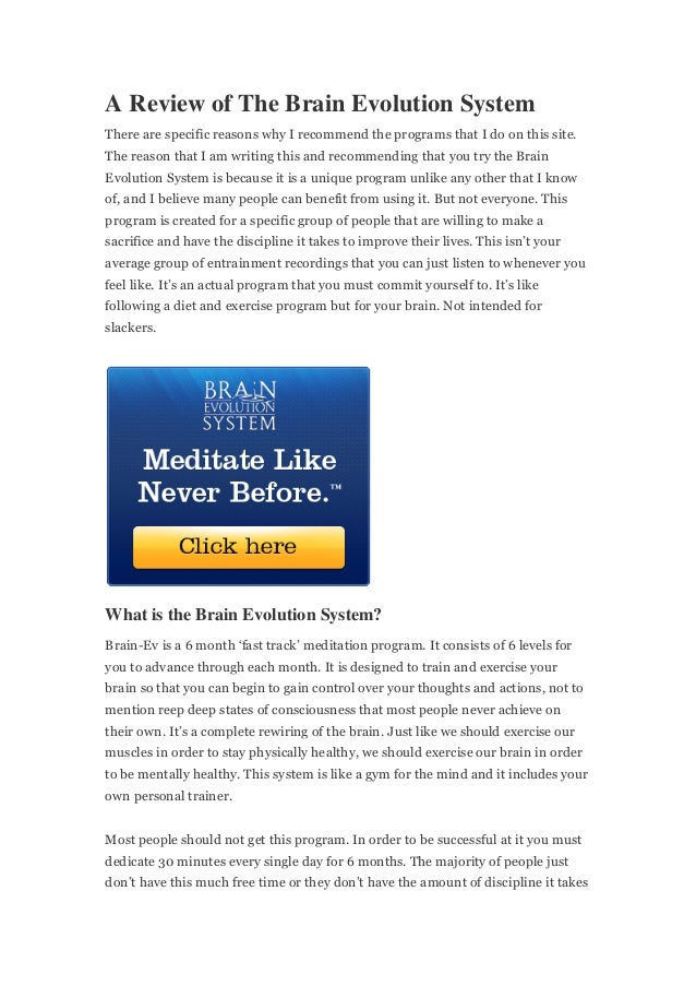 A Review of The Brain Evolution SystemThere are specific reasons why I recommend the programs that I do on this site.The r...