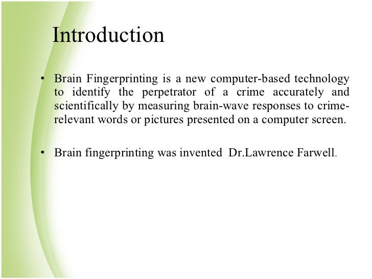 the brain fingerprinting technology Contents: contents introduction working principle scientific procedure equipment and technology benefits of brain fingerprinting comparison with other technologies applications conclusion.