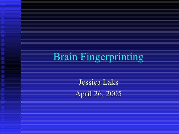 Brain Fingerprinting Jessica Laks April 26, 2005