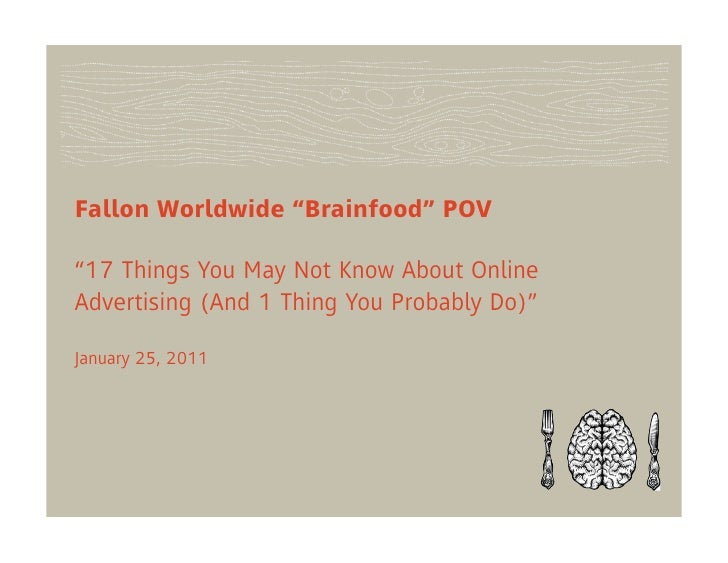 "Fallon Worldwide ""Brainfood"" POV""17 Things You May Not Know About OnlineAdvertising (And 1 Thing You Probably Do)""January ..."