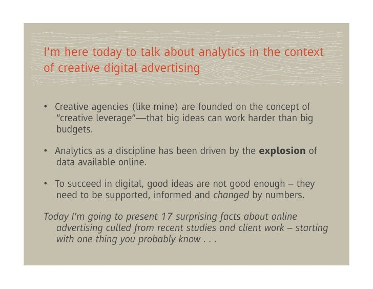 I'm here today to talk about analytics in the contextof creative digital advertising• Creative agencies (like mine) are f...