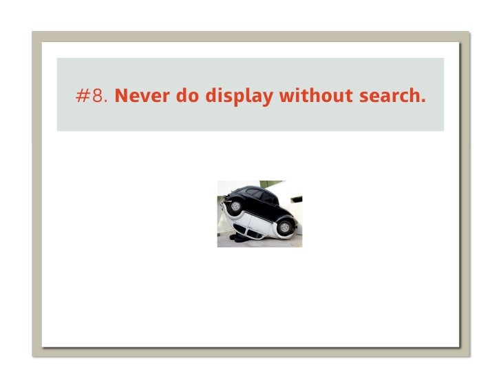 #8. Never do display without search.