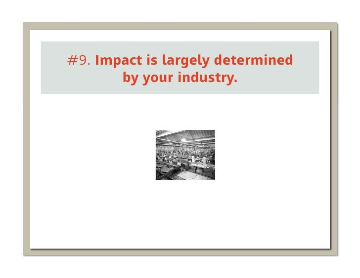 #9. Impact is largely determined       by your industry.