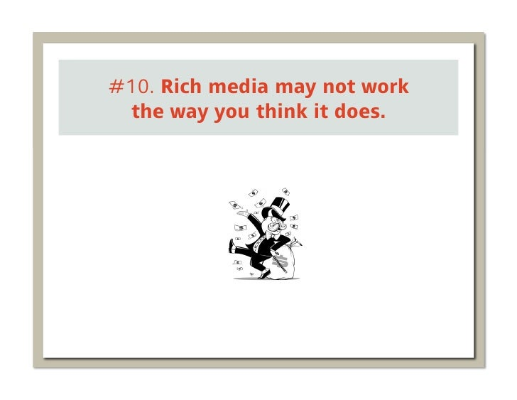 #10. Rich media may not work the way you think it does.
