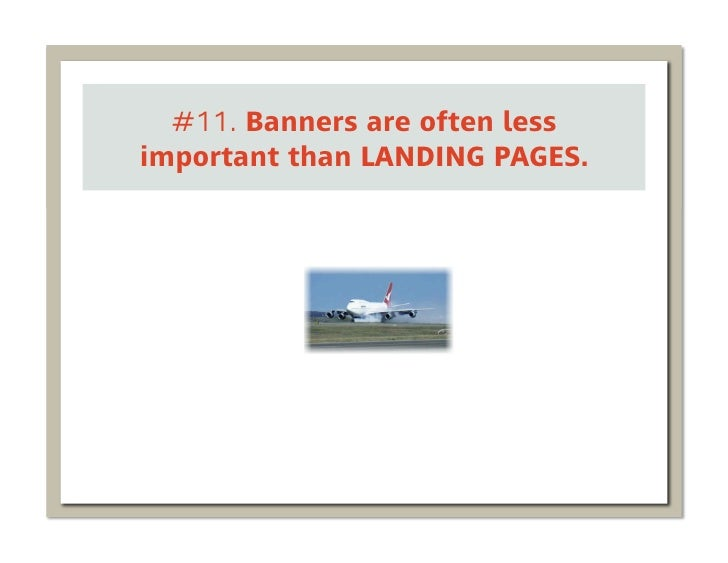 #11. Banners are often lessimportant than LANDING PAGES.