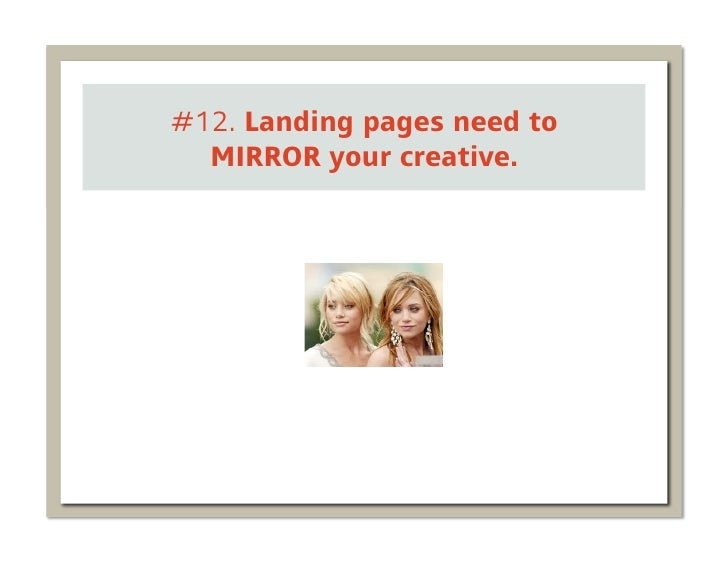 #12. Landing pages need to  MIRROR your creative.