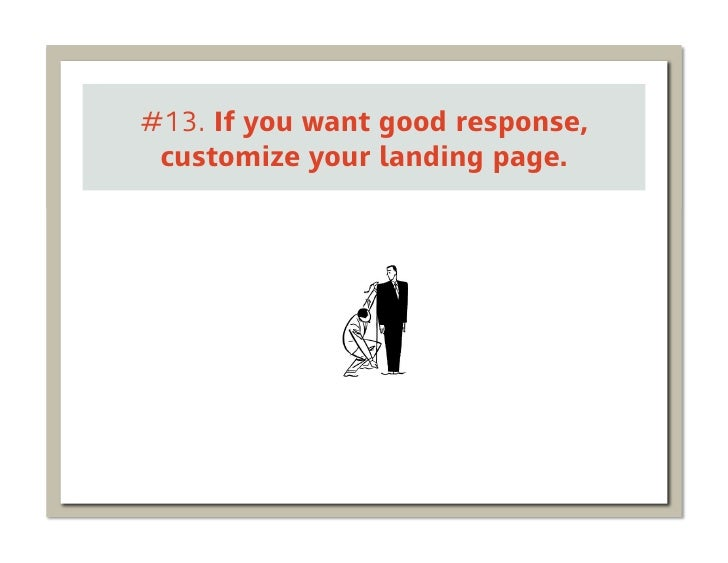 #13. If you want good response, customize your landing page.