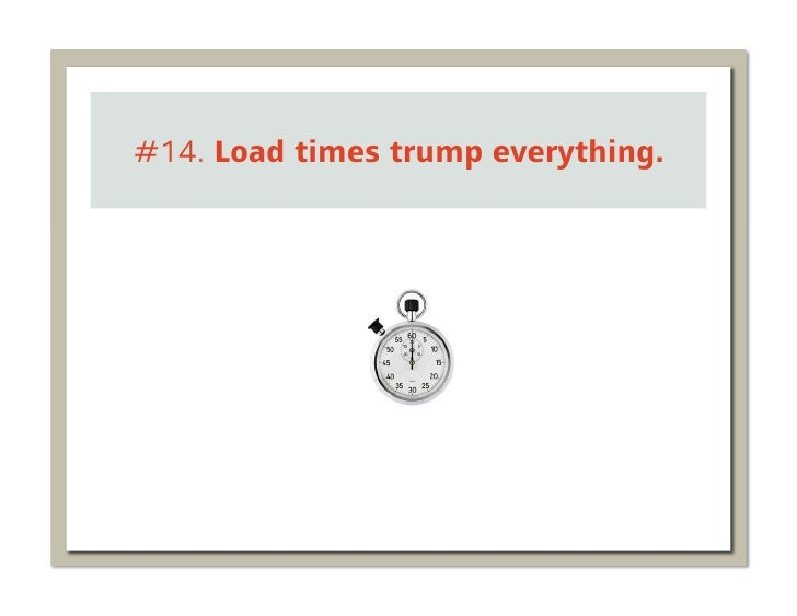 #14. Load times trump everything.