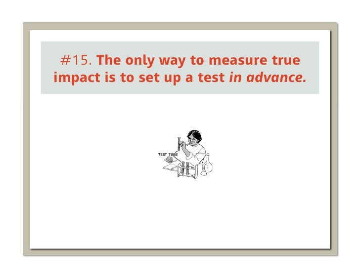 #15. The only way to measure trueimpact is to set up a test in advance.