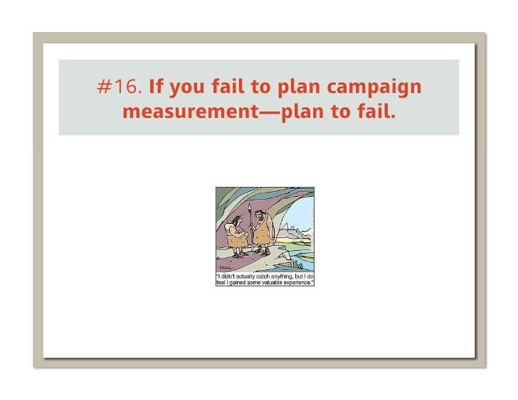 #16. If you fail to plan campaign  measurement—plan to fail.
