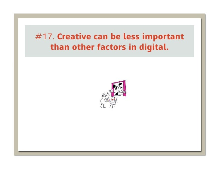 #17. Creative can be less important   than other factors in digital.