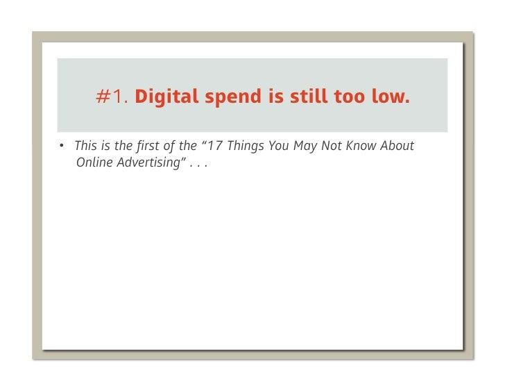 """#1. Digital spend is still too low.• This is the first of the """"17 Things You May Not Know About   Online Advertising"""" . . ."""