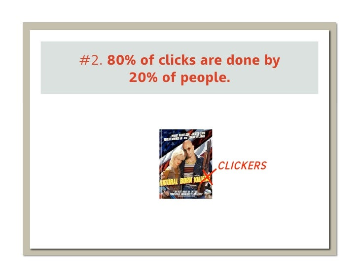 #2. 80% of clicks are done by      20% of people.                   CLICKERS